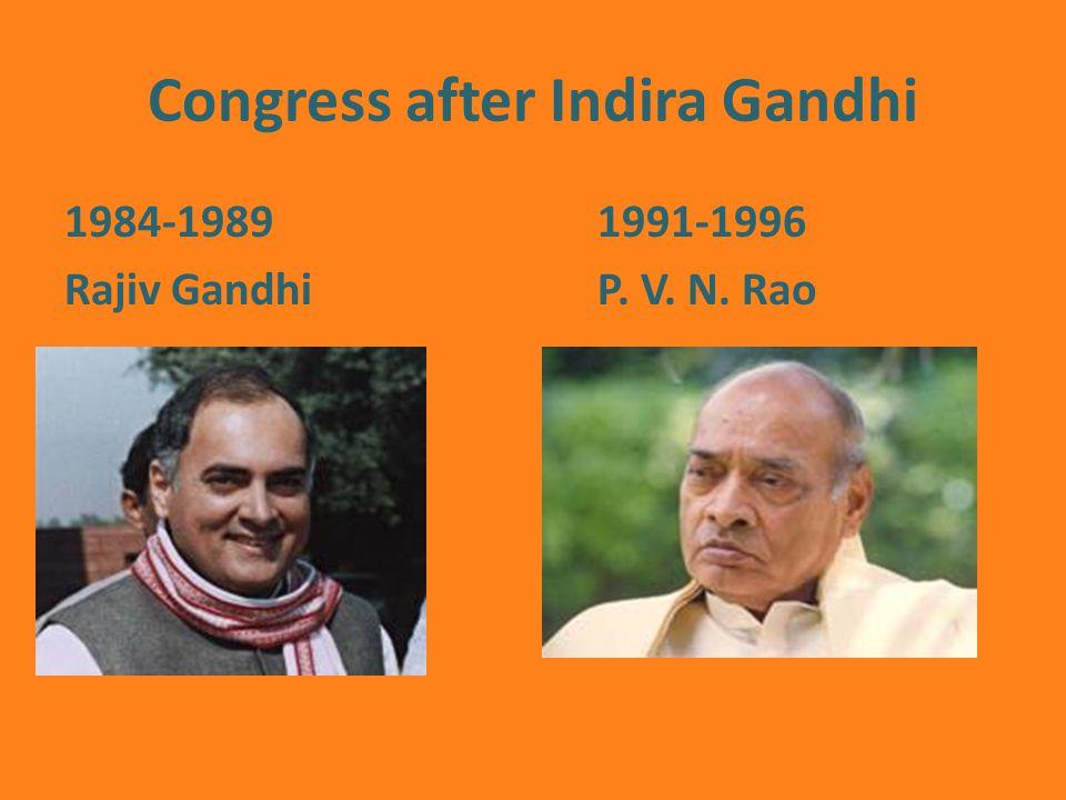Congress after Indira Gandhi 1984-19891991-1996 Rajiv GandhiP. V. N. Rao