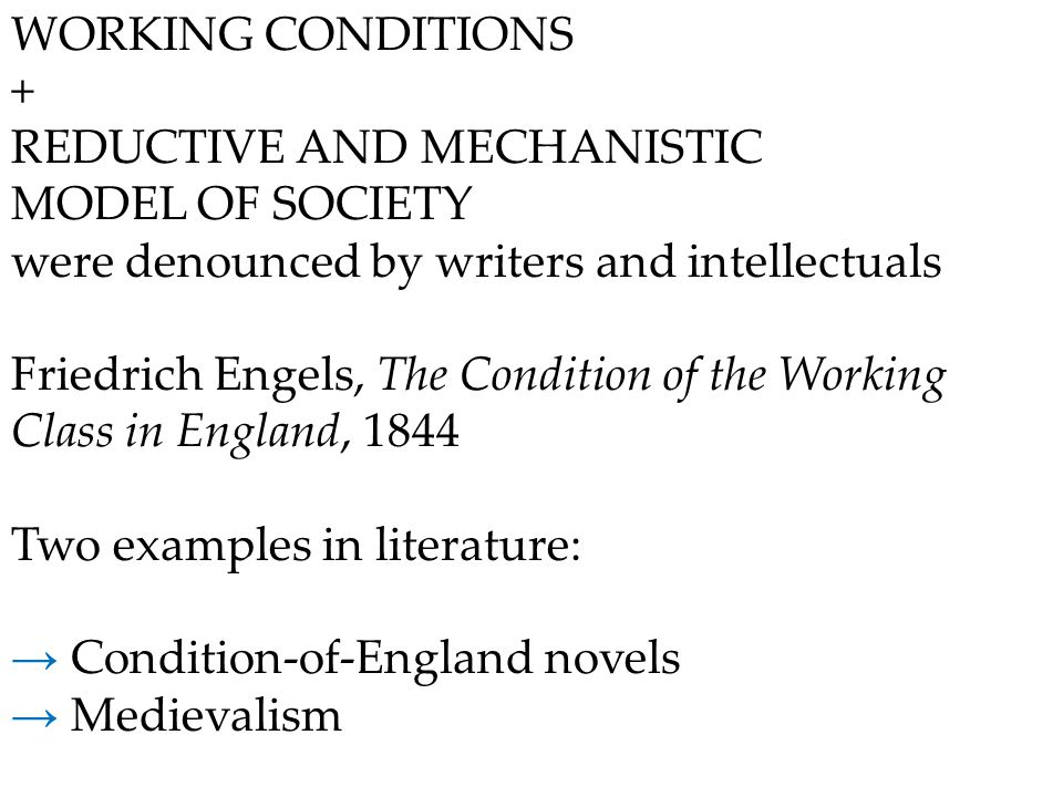WORKING CONDITIONS + REDUCTIVE AND MECHANISTIC MODEL OF SOCIETY were denounced by writers and intellectuals Friedrich Engels, The Condition of the Wor