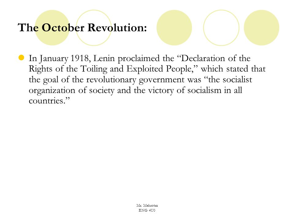 "Mr. Mehrotra ENG 4U0 The October Revolution: In January 1918, Lenin proclaimed the ""Declaration of the Rights of the Toiling and Exploited People,"" wh"