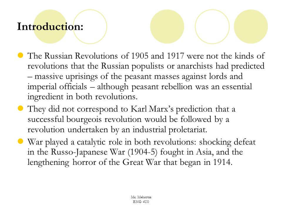 Mr. Mehrotra ENG 4U0 Introduction: The Russian Revolutions of 1905 and 1917 were not the kinds of revolutions that the Russian populists or anarchists