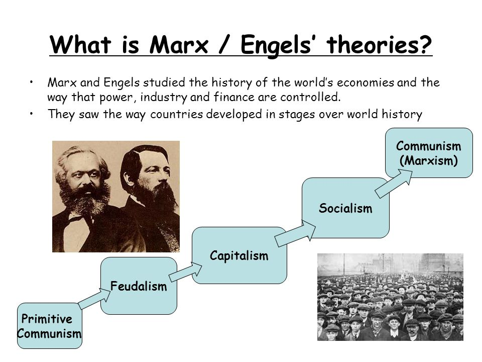 What is Marx / Engels' theories? Marx and Engels studied the history of the world's economies and the way that power, industry and finance are control