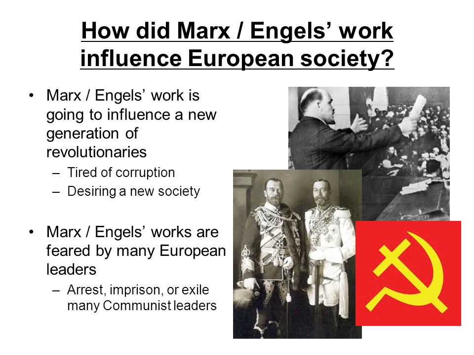 How did Marx / Engels' work influence European society? Marx / Engels' work is going to influence a new generation of revolutionaries –Tired of corrup