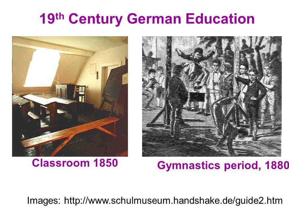 19 th Century German Education Images: http://www.schulmuseum.handshake.de/guide2.htm Gymnastics period, 1880 Classroom 1850