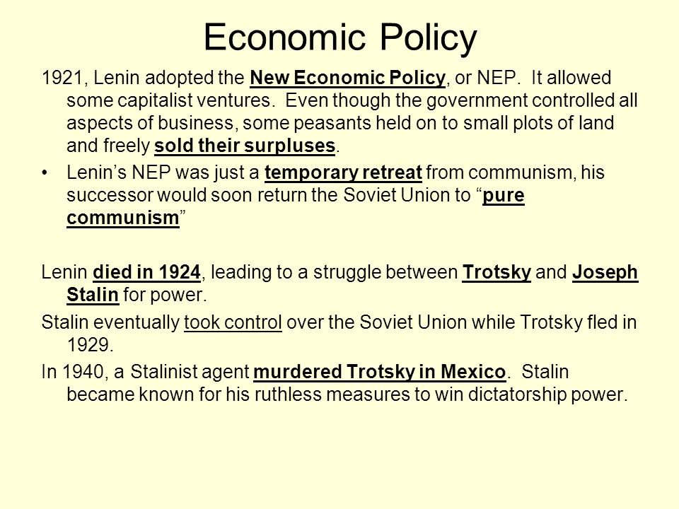 Economic Policy 1921, Lenin adopted the New Economic Policy, or NEP. It allowed some capitalist ventures. Even though the government controlled all as