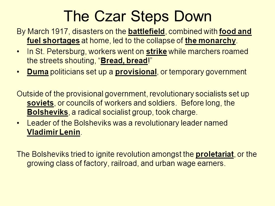 The Czar Steps Down By March 1917, disasters on the battlefield, combined with food and fuel shortages at home, led to the collapse of the monarchy. I
