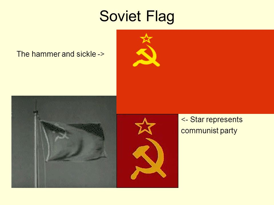Soviet Flag The hammer and sickle -> <- Star represents communist party