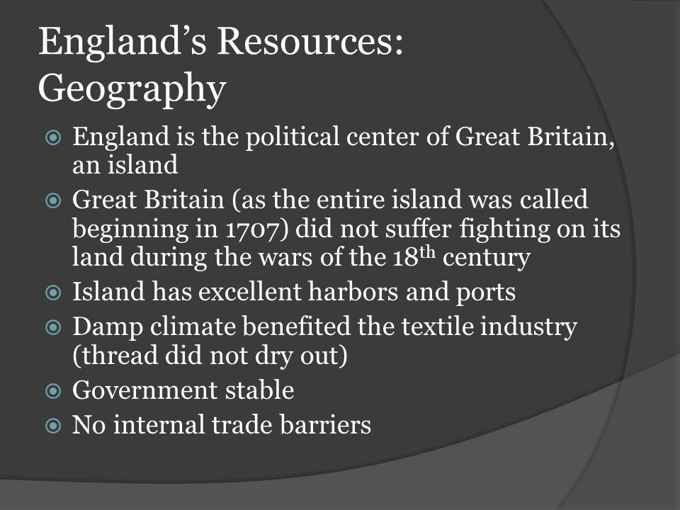 England's Resources: Geography  England is the political center of Great Britain, an island  Great Britain (as the entire island was called beginnin
