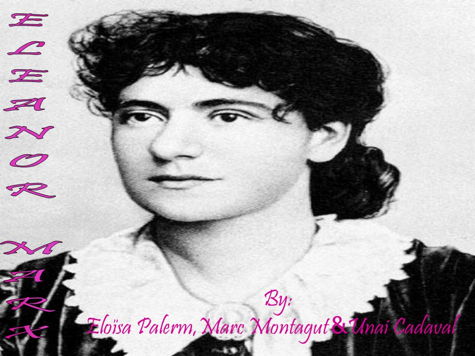 PERSONAL DETAILS Eleanor Marx lived between 1855-1898.