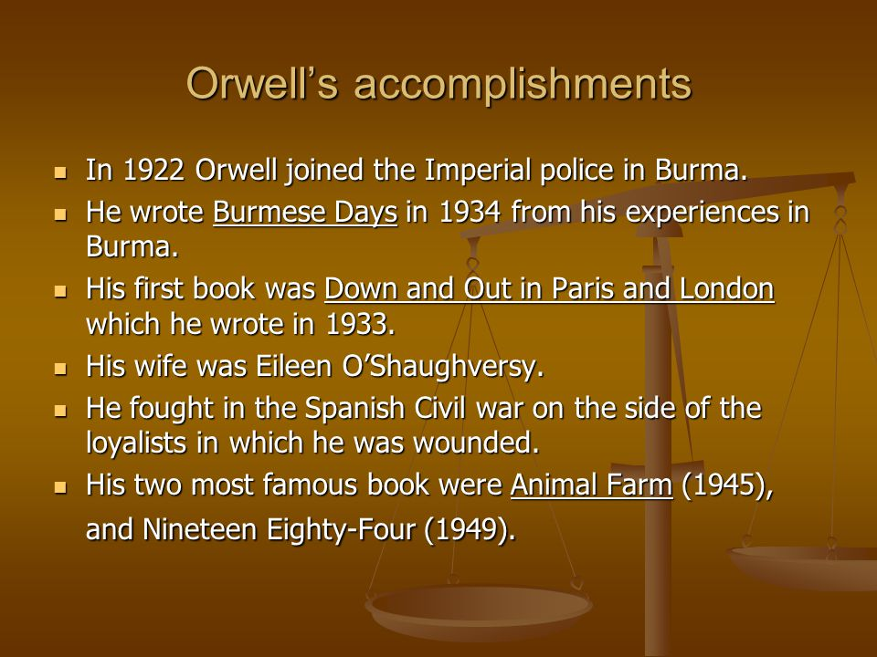 Orwell's accomplishments In 1922 Orwell joined the Imperial police in Burma.