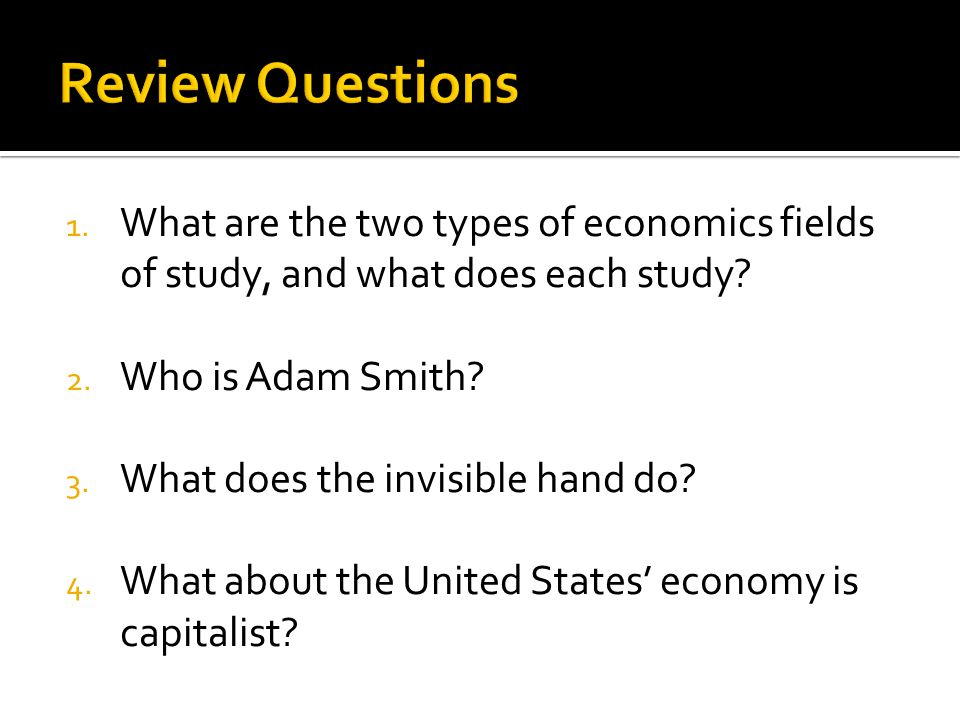 1. What are the two types of economics fields of study, and what does each study.