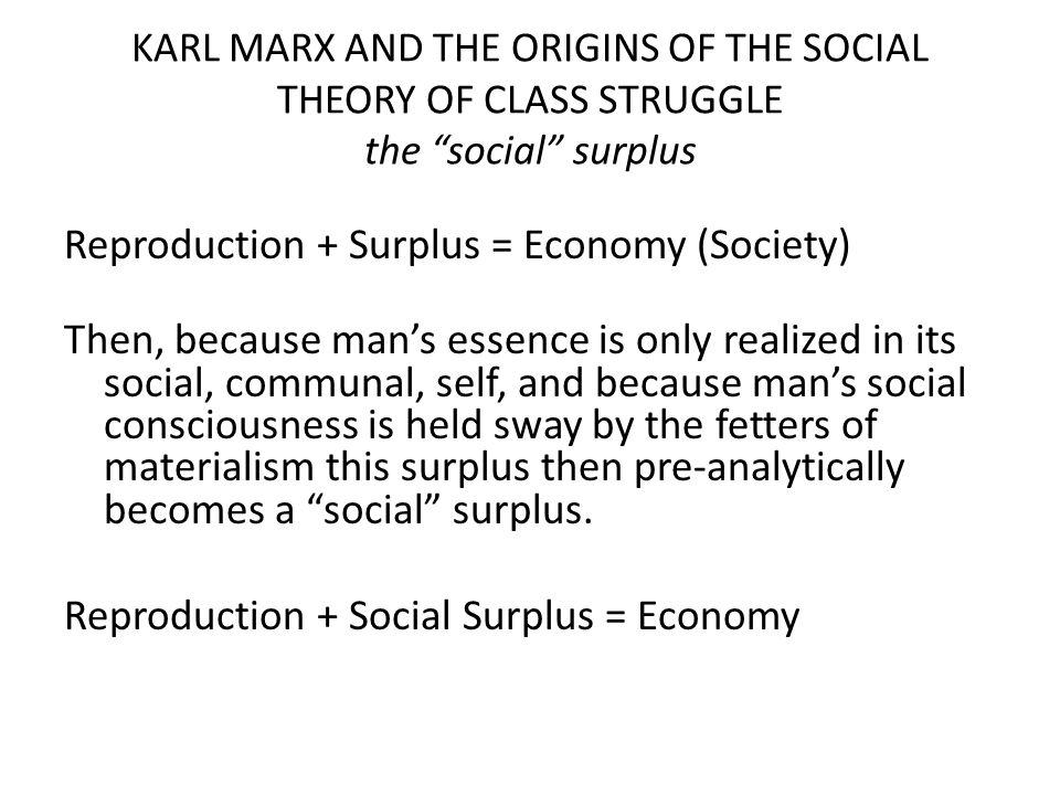 Reproduction + Surplus = Economy (Society) Then, because man's essence is only realized in its social, communal, self, and because man's social consci