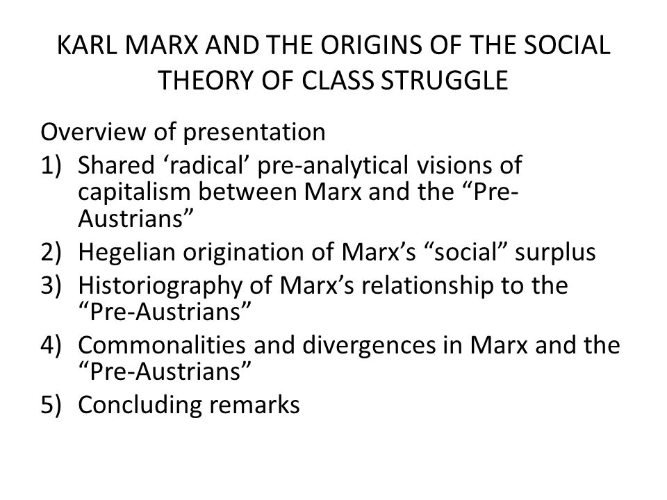 KARL MARX AND THE ORIGINS OF THE SOCIAL THEORY OF CLASS STRUGGLE Overview of presentation 1)Shared 'radical' pre-analytical visions of capitalism betw