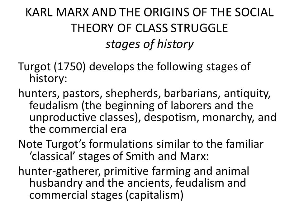 KARL MARX AND THE ORIGINS OF THE SOCIAL THEORY OF CLASS STRUGGLE stages of history Turgot (1750) develops the following stages of history: hunters, pa