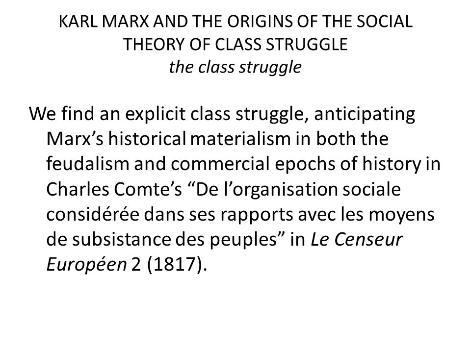 KARL MARX AND THE ORIGINS OF THE SOCIAL THEORY OF CLASS STRUGGLE the class struggle We find an explicit class struggle, anticipating Marx's historical