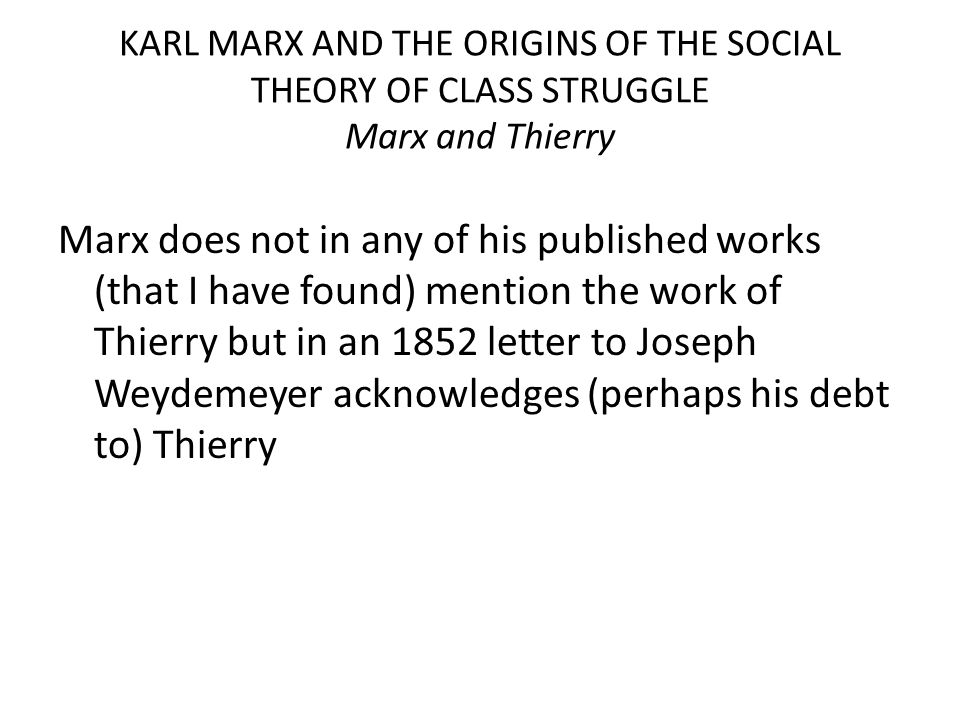 KARL MARX AND THE ORIGINS OF THE SOCIAL THEORY OF CLASS STRUGGLE Marx and Thierry Marx does not in any of his published works (that I have found) ment
