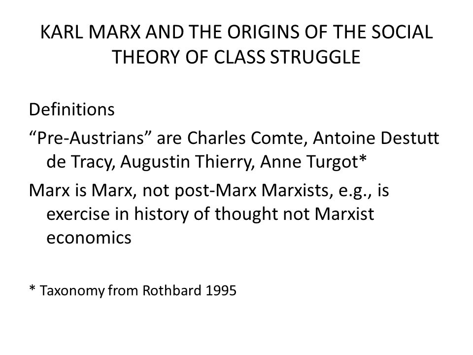 "KARL MARX AND THE ORIGINS OF THE SOCIAL THEORY OF CLASS STRUGGLE Definitions ""Pre-Austrians"" are Charles Comte, Antoine Destutt de Tracy, Augustin Thi"