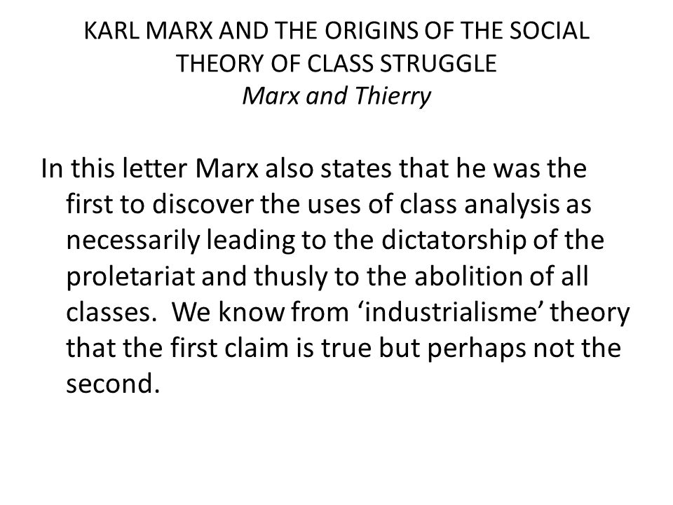 In this letter Marx also states that he was the first to discover the uses of class analysis as necessarily leading to the dictatorship of the proleta