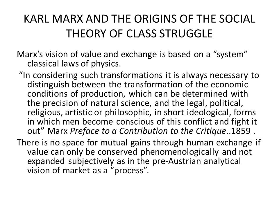 "KARL MARX AND THE ORIGINS OF THE SOCIAL THEORY OF CLASS STRUGGLE Marx's vision of value and exchange is based on a ""system"" classical laws of physics."