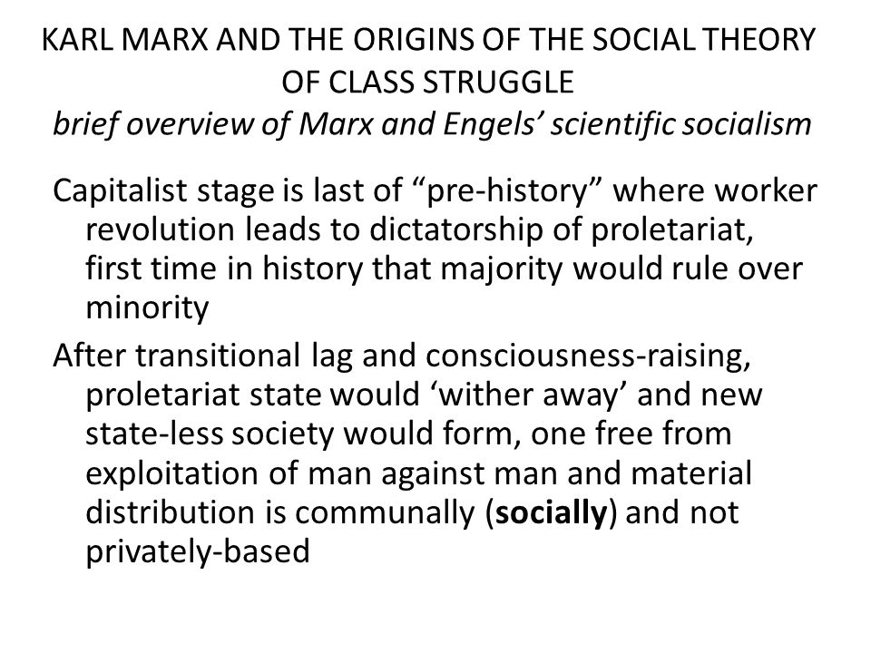 KARL MARX AND THE ORIGINS OF THE SOCIAL THEORY OF CLASS STRUGGLE brief overview of Marx and Engels' scientific socialism Capitalist stage is last of ""