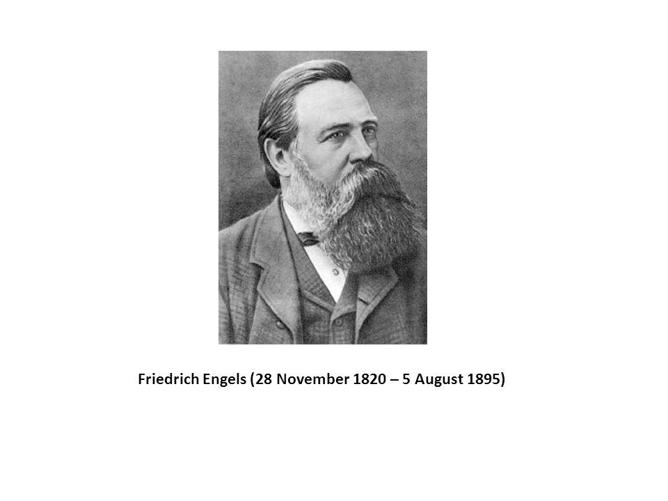 Friedrich Engels (28 November 1820 – 5 August 1895)