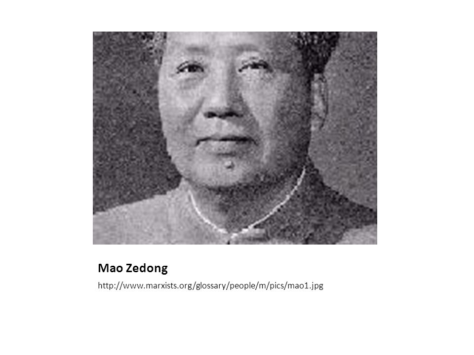 Mao Zedong http://www.marxists.org/glossary/people/m/pics/mao1.jpg