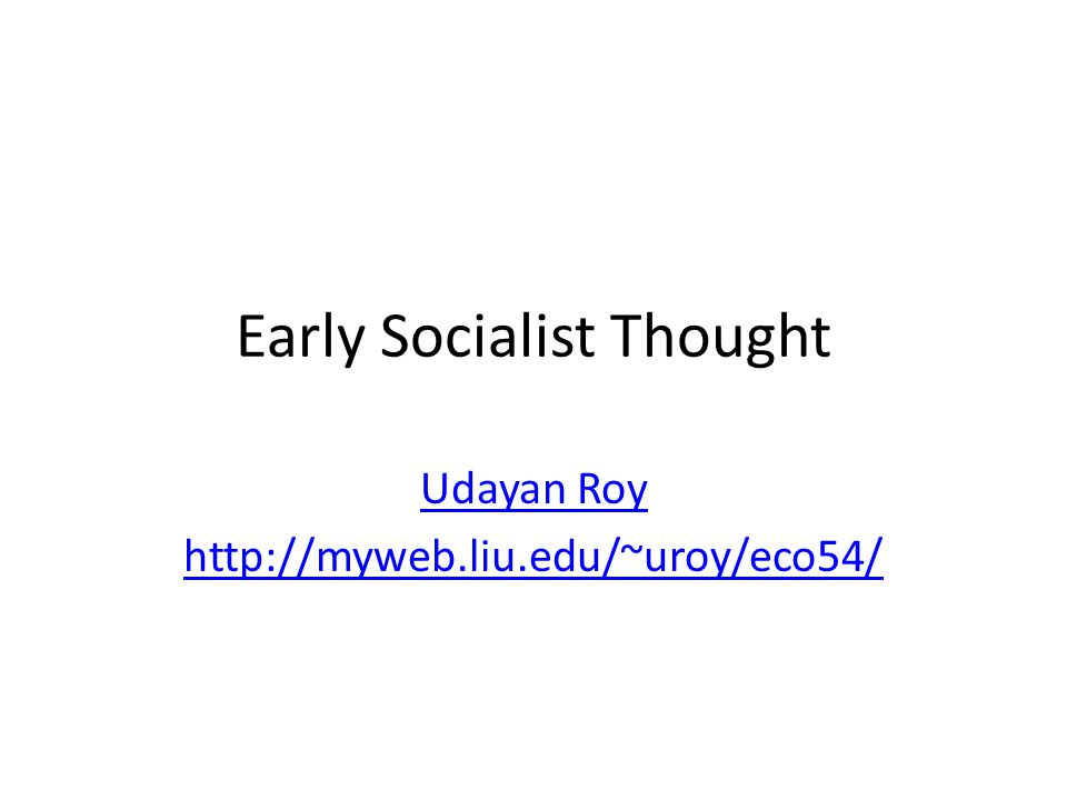 Early Socialist Thought Udayan Roy http://myweb.liu.edu/~uroy/eco54/