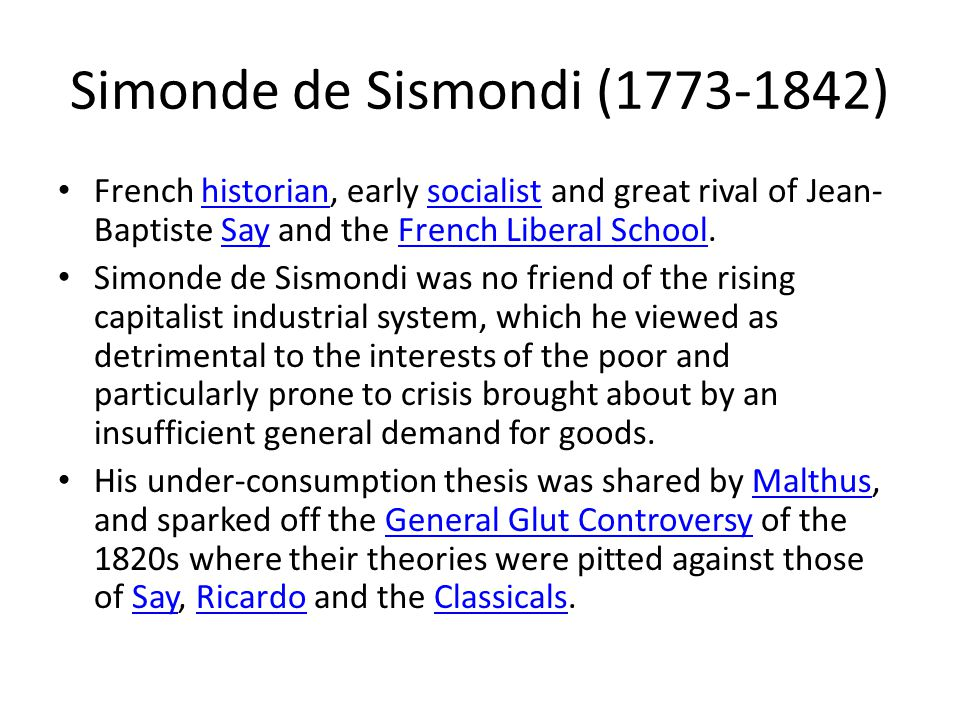 Simonde de Sismondi (1773-1842) French historian, early socialist and great rival of Jean- Baptiste Say and the French Liberal School.