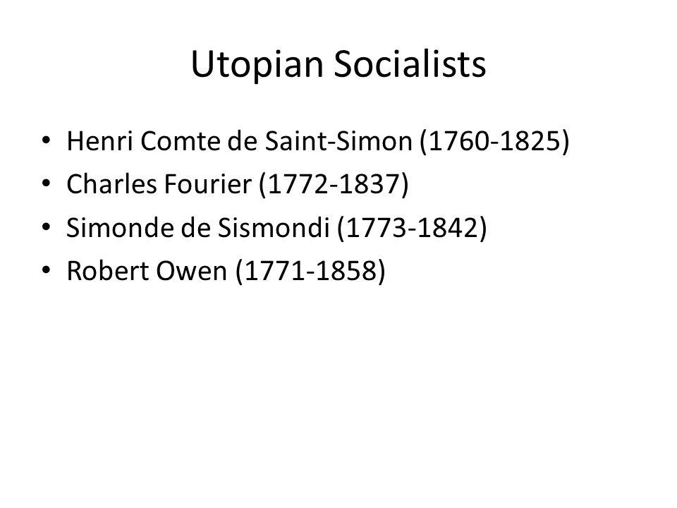 Utopian Socialists Henri Comte de Saint-Simon (1760-1825) Charles Fourier (1772-1837) Simonde de Sismondi (1773-1842) Robert Owen (1771-1858)