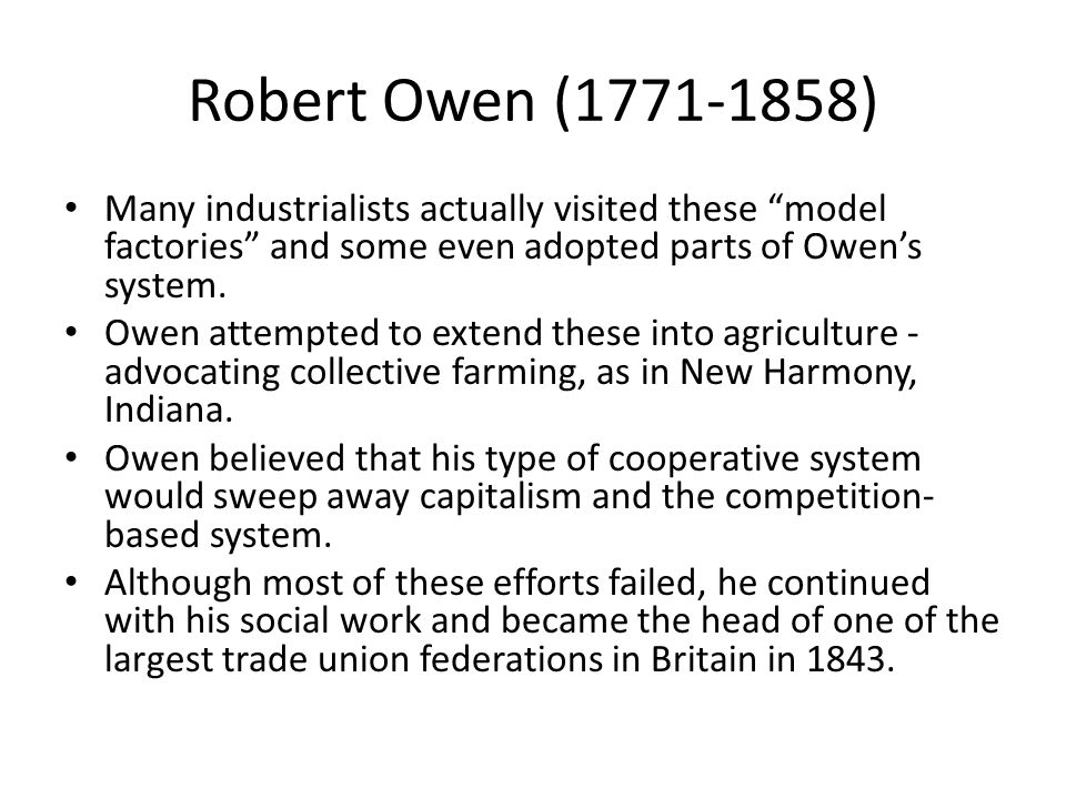 Robert Owen (1771-1858) Many industrialists actually visited these model factories and some even adopted parts of Owen's system.