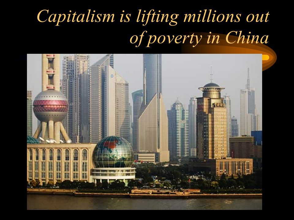 Capitalism is lifting millions out of poverty in China