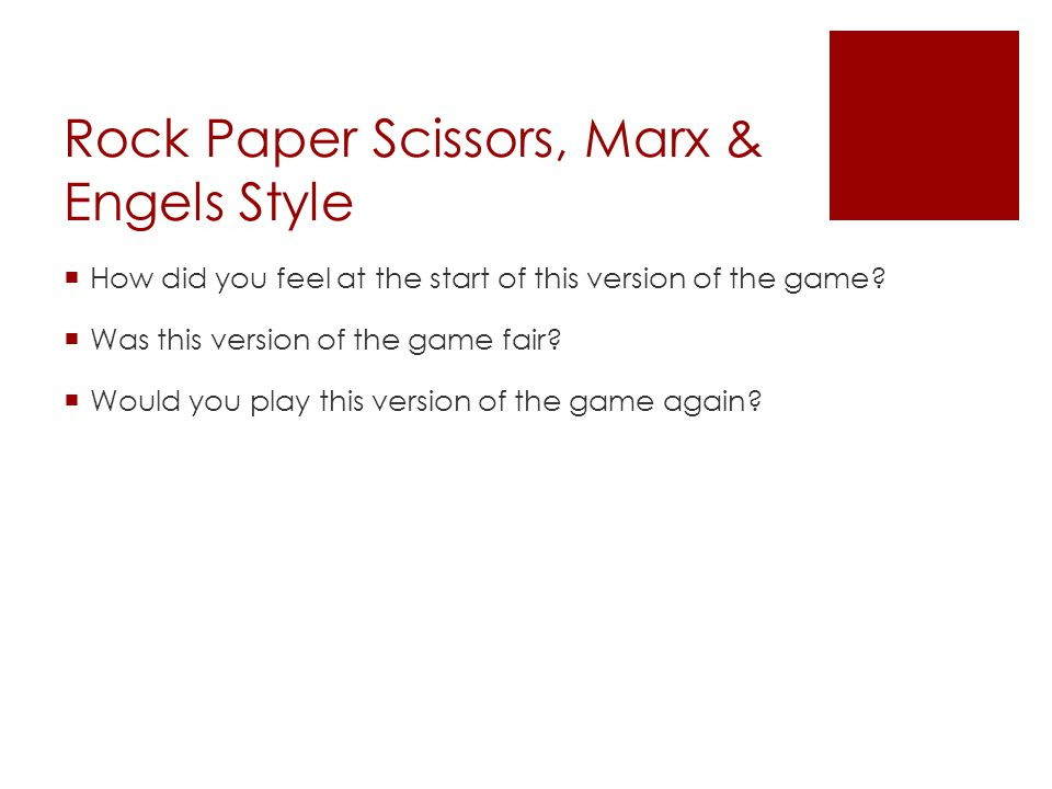 Rock Paper Scissors, Marx & Engels Style  How did you feel at the start of this version of the game.