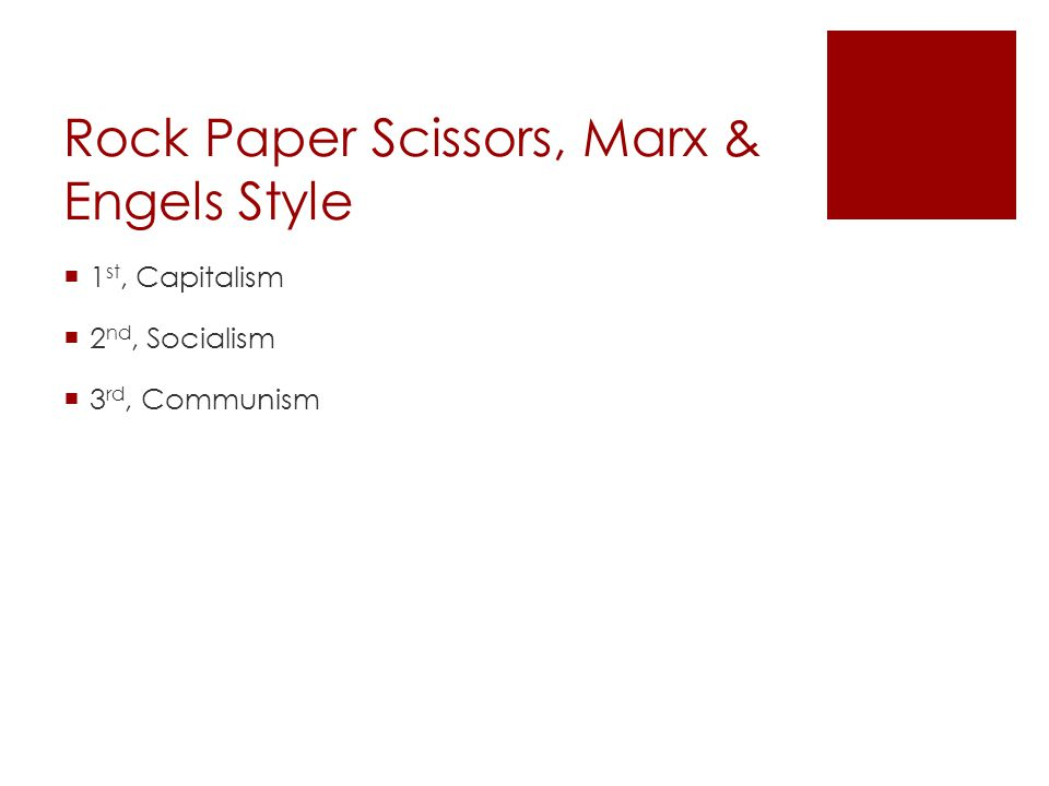 Rock Paper Scissors, Marx & Engels Style  1 st, Capitalism  2 nd, Socialism  3 rd, Communism