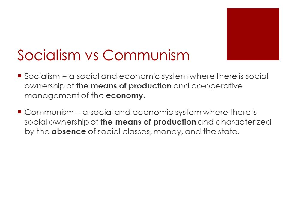 Socialism vs Communism  Socialism = a social and economic system where there is social ownership of the means of production and co-operative management of the economy.