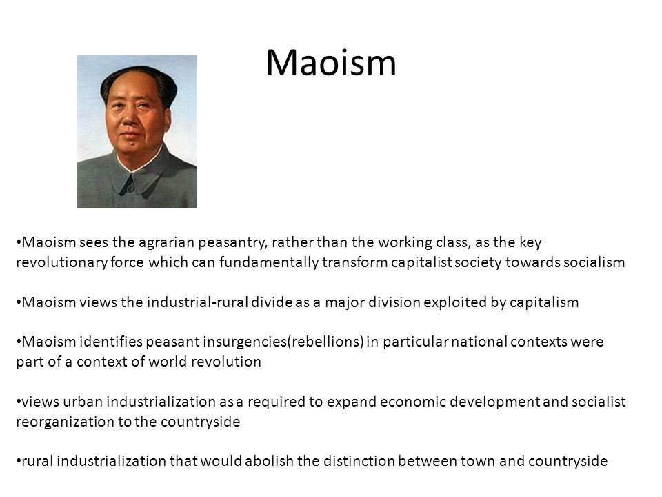 Maoism Maoism sees the agrarian peasantry, rather than the working class, as the key revolutionary force which can fundamentally transform capitalist