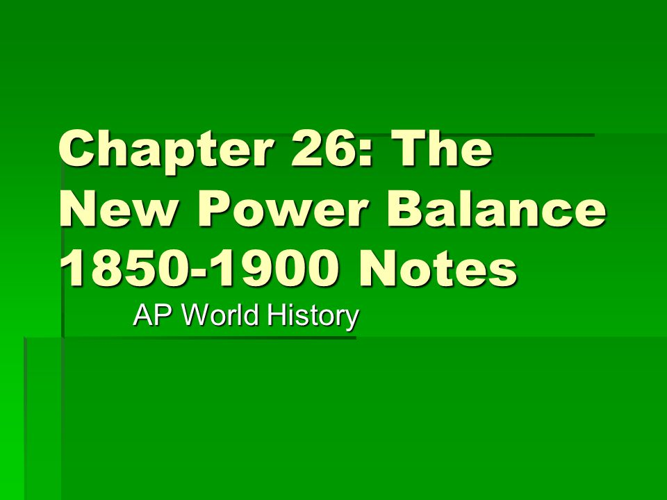 Chapter 26: The New Power Balance 1850-1900 Notes AP World History