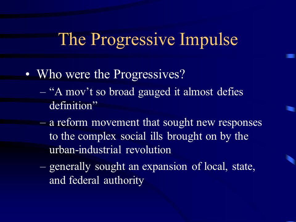 The Progressive Impulse Who were the Progressives.