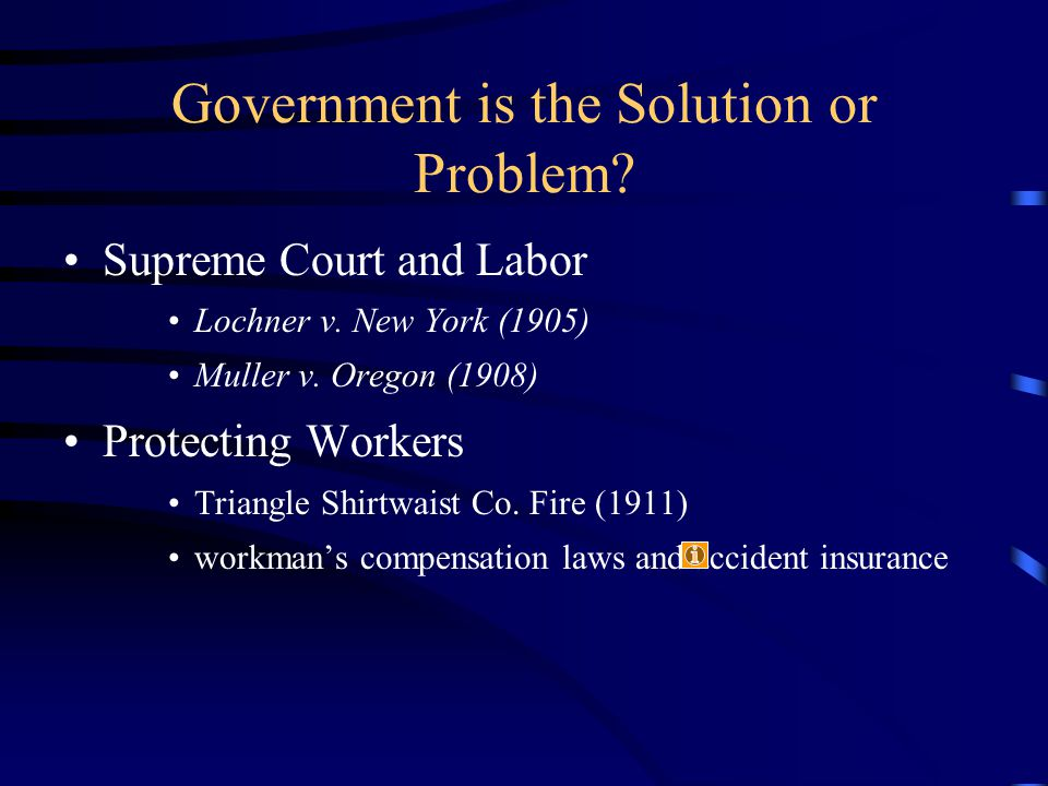 Government is the Solution or Problem. Supreme Court and Labor Lochner v.
