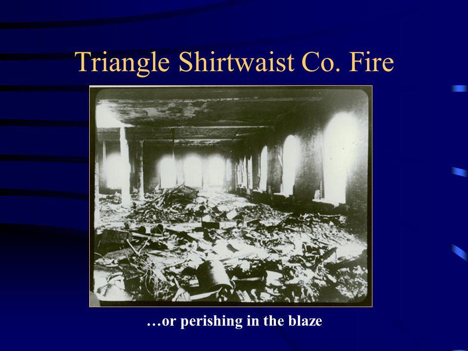 Triangle Shirtwaist Co. Fire …or perishing in the blaze