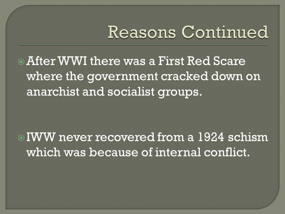  After WWI there was a First Red Scare where the government cracked down on anarchist and socialist groups.