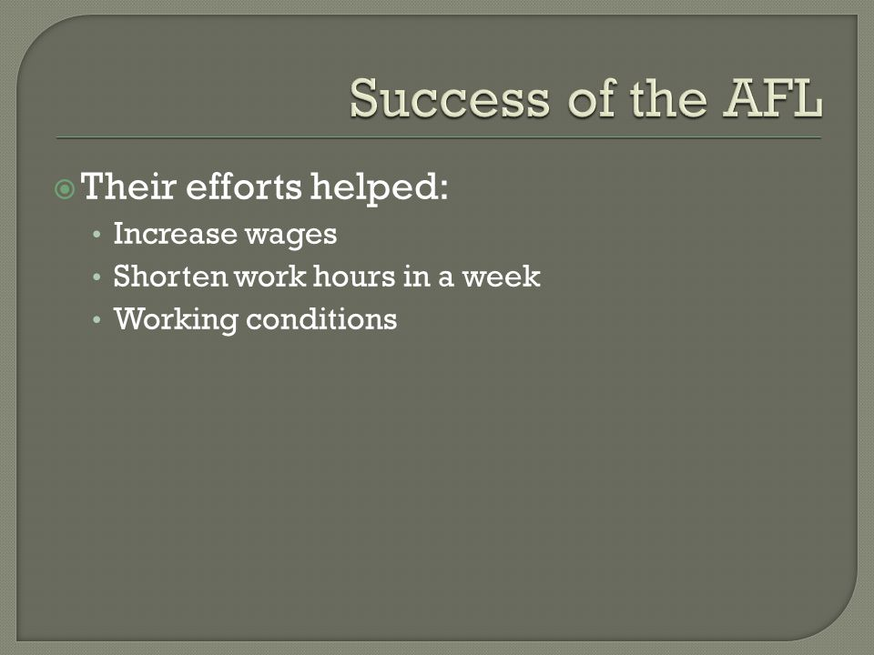  Their efforts helped: Increase wages Shorten work hours in a week Working conditions