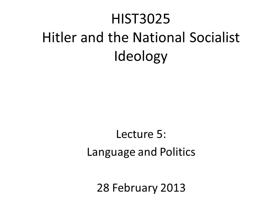 HIST3025 Hitler and the National Socialist Ideology Lecture 5: Language and Politics 28 February 2013