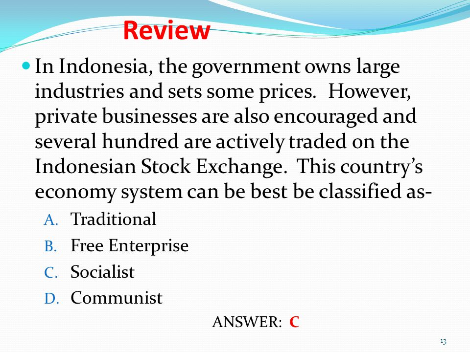 Review In Indonesia, the government owns large industries and sets some prices. However, private businesses are also encouraged and several hundred ar