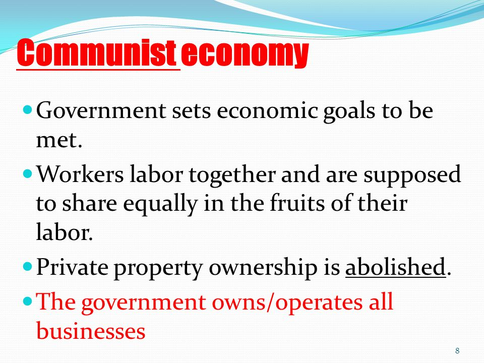 Communist economy Government sets economic goals to be met. Workers labor together and are supposed to share equally in the fruits of their labor. Pri