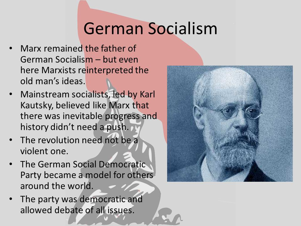 German Socialism Marx remained the father of German Socialism – but even here Marxists reinterpreted the old man's ideas.