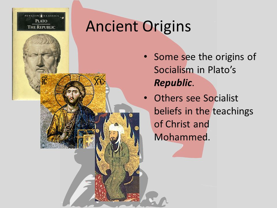 Ancient Origins Some see the origins of Socialism in Plato's Republic.