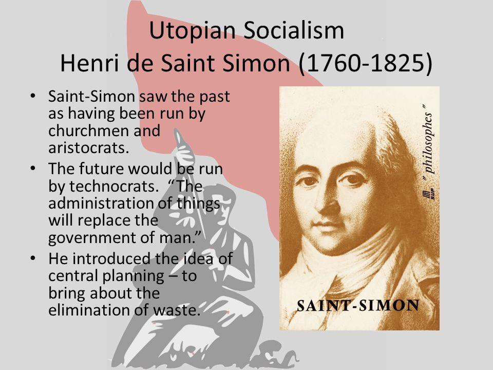 Utopian Socialism Henri de Saint Simon (1760-1825) Saint-Simon saw the past as having been run by churchmen and aristocrats.