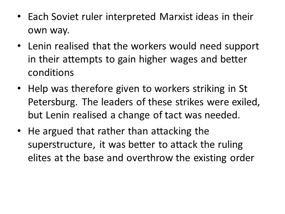 Each Soviet ruler interpreted Marxist ideas in their own way. Lenin realised that the workers would need support in their attempts to gain higher wage