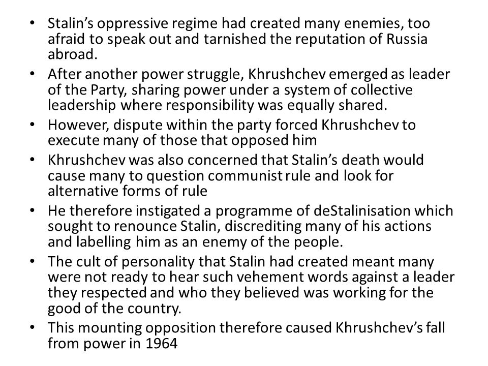Stalin's oppressive regime had created many enemies, too afraid to speak out and tarnished the reputation of Russia abroad. After another power strugg