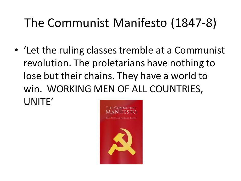 The Communist Manifesto (1847-8) 'Let the ruling classes tremble at a Communist revolution. The proletarians have nothing to lose but their chains. Th