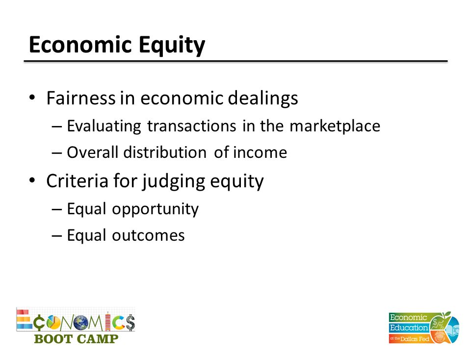 Economic Equity Fairness in economic dealings – Evaluating transactions in the marketplace – Overall distribution of income Criteria for judging equit